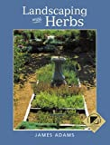 Landscaping with Herbs, James Adams, 0881925144
