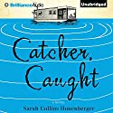 Catcher, Caught Audiobook by Sarah Collins Honenberger Narrated by Nick Podehl