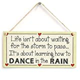 Funny Plaque Gift It's About Learning How To Dance In The Rain Motivational Sign Outdoor Door Wooden Sign Wall Plaque Decoration