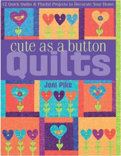 Cute as a Button Quilts: 12 Quick Quilts & Playful Projects to Decorate your Home ebook