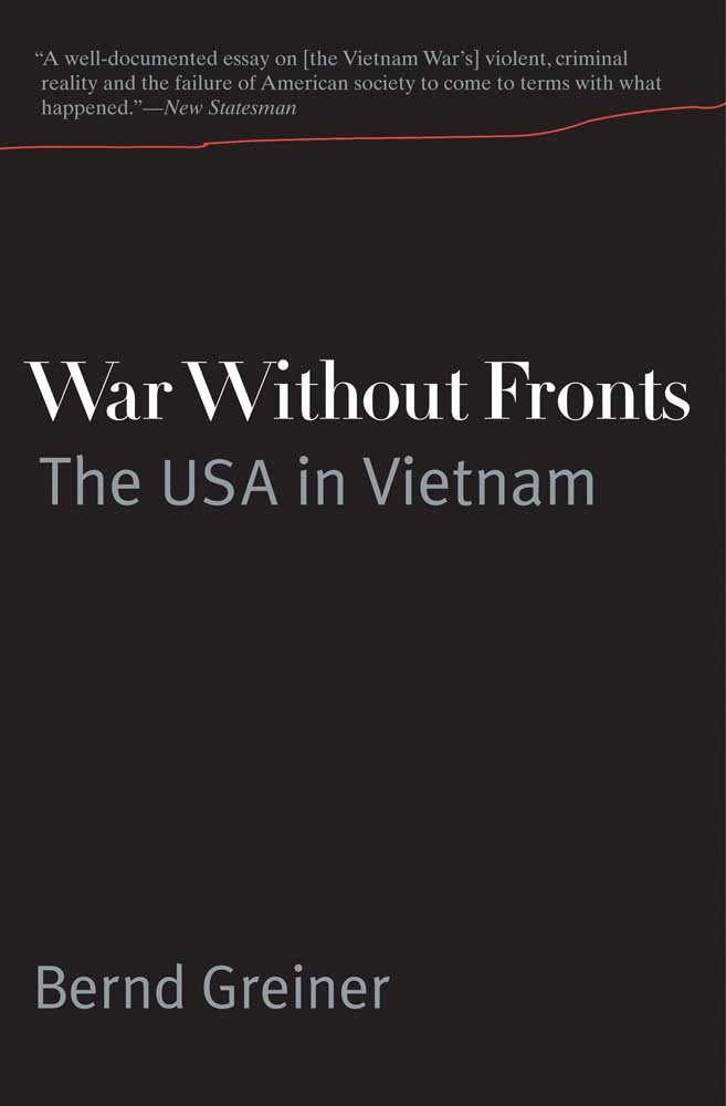 War Without Fronts The USA In Vietnam Bernd Greiner Anne Wyburd 9780300168044 Amazon Books