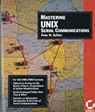 Mastering UNIX Serial Communications, Peter W. Gofton, 0895887088