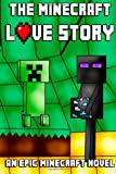 The Minecraft Love Story: an Epic Minecraft Novel, Minecraft Novels, 1499619146