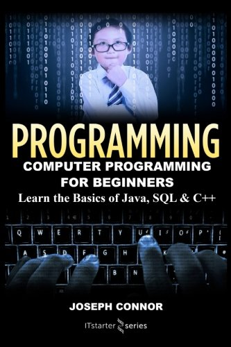 Programming: Computer Programming for Beginners: Learn the Basics of Java, SQL & C++ (Coding, C Programming, Java Programming, SQL Programming, JavaScript, Python, PHP)