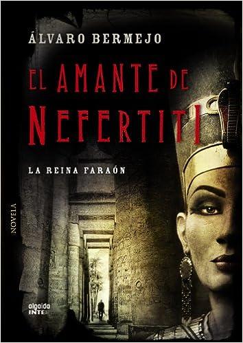El amante de Nefertiti (Algaida Literaria - Inter): Amazon.es: Bermejo, Álvaro: Libros