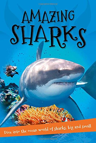 It's all about... Amazing Sharks: Everything you want to know about these sea creatures in one amazing book (Amazing Sharks)