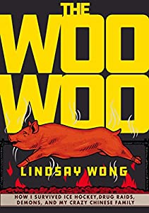 The Woo-Woo: How I Survived Ice Hockey, Drug Raids, Demons, and My Crazy Chinese Family from Arsenal Pulp Press
