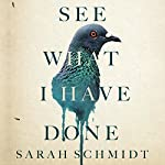 See What I Have Done | Sarah Schmidt