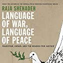 Language of War, Language of Peace: Palestine, Israel, and the Search for Justice Audiobook by Raja Shehadeh Narrated by Peter Ganim
