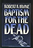 Baptism for the Dead, Robert Irvine, 039609337X
