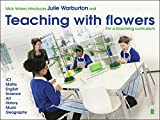 Teaching with Flowers : For a Blooming Curriculum, Warburton, Julie and Waters, Mick, 1781351260