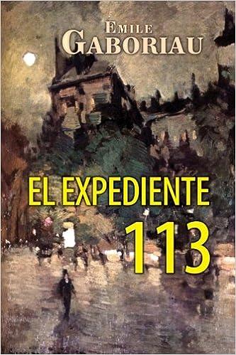 El expediente 113 (Spanish Edition): Emile Gaboriau: 9781519561992: Amazon.com: Books