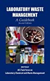 Laboratory Waste Management : A Guidebook, ACS Task Force on Laboratory and Chemical Waste Management, 0841227861