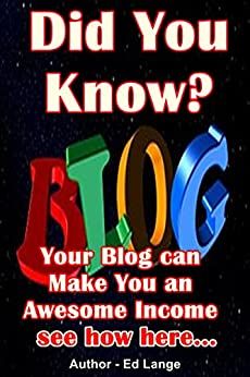 Did You Know Your Blog can Make an Awesome Income by [Lange, Ed]