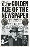 The Golden Age of the Newspaper, George H. Douglas, 0313310777