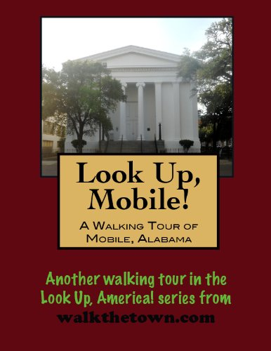 A Walking Tour of Mobile, Alabama (Look Up, America!)