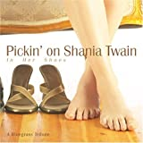 In Her Shoes: Pickin on Shania Twain by Pickin' on Shania Twain