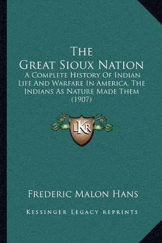 Read Online The Great Sioux Nation: A Complete History Of Indian Life And Warfare In America, The Indians As Nature Made Them (1907) PDF