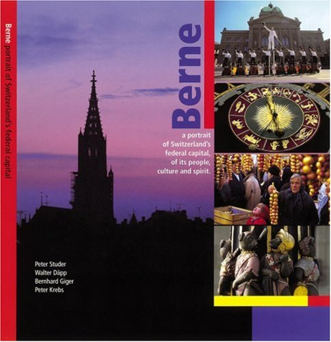Berne, A Portrait of Switzerland's Federal Capital, of its People, Culture and Spirit
