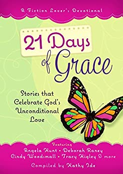 21 Days of Grace: Stories that Celebrate God's Unconditional Love (A Fiction Lover's Devotional) by [Ide, Kathy]