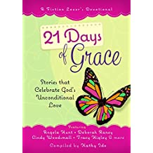 21 Days of Grace: Stories that Celebrate God's Unconditional Love (A Fiction Lover's Devotional)