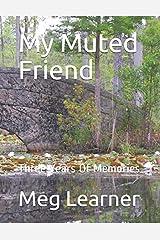My Muted Friend: Three Years Of Memories Paperback