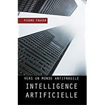 Intelligence artificielle : vers un monde antifragile (French Edition)