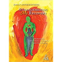 Strengthening My Recovery - Daily Affirmations and Mediations for Adult Children of Alcoholics / Dysfunctional Families (Hard Cover)