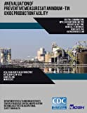 img - for An evaluation of preventive measures at an indium-tin oxide production facility (Health Hazard Evaluation Report HETA 2009-0214-3153) book / textbook / text book
