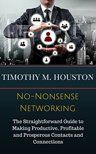 Download PDF No-Nonsense Networking - The Straightforward Guide to Making Productive, Profitable and Prosperous Contacts and Connections