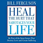 Heal the Hurt That Sabotages Your Life | Bill Ferguson