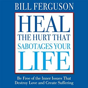 Heal the Hurt That Sabotages Your Life Audiobook