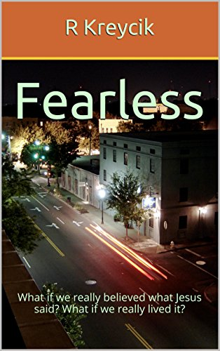 Fearless: What if we really believed what Jesus said?  What if we really lived it? by [Kreycik,R]
