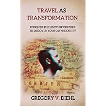 Travel As Transformation: Conquer the Limits of Culture to Discover Your Own Identity (English Edition)