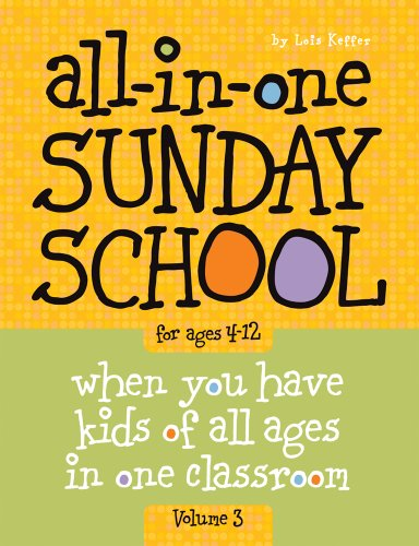 (All-in-One Sunday School for Ages 4-12 (Volume 3): When you have kids of all ages in one classroom )