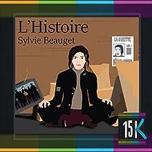 L'Histoire | Livre audio Auteur(s) : Sylvie Beauget Narrateur(s) : Lise Moulin