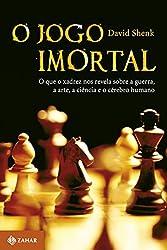 O jogo Imortal: O que o xadrez nos revela sobre a guerra, a arte, a ciência e o cérebro humano (Portuguese Edition)