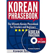 Korean Phrasebook: The Ultimate Korean Phrasebook for Travelers and Beginners (Audio Included)