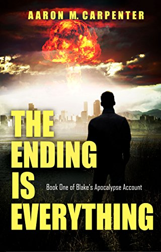 The Ending is Everything: Book One of Blake's Apocalypse Account by [Carpenter, Aaron M.]