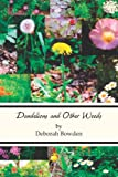 Dandelions and Other Weeds, Deborah Bowden, 0989433102