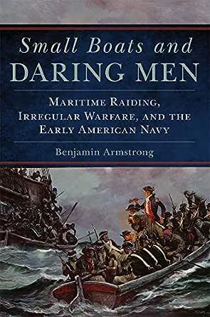 Small Boats and Daring Men: Maritime Raiding, Irregular Warfare ...