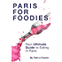 Paris for Foodies: Your Ultimate Guide to Eating in Paris