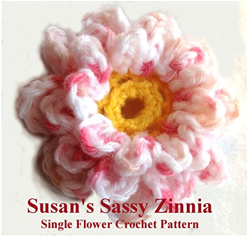Susan#039s Sassy Zinnia Crochet Flower Pattern: Crochet pattern for easy flower appliqué