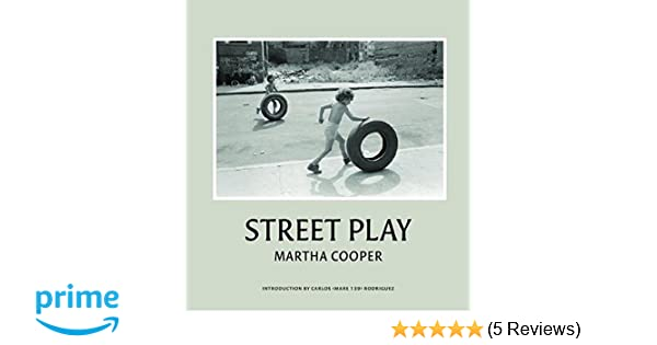 Street Play Photographs From 1977 1980 Martha Cooper 9783937946153 Amazon Books