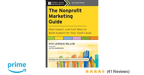the nonprofit marketing guide highimpact lowcost ways to build support for your good cause