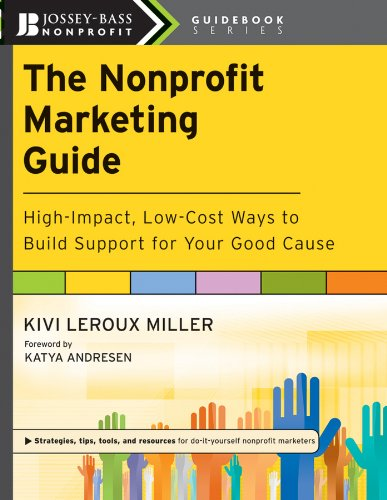 The Nonprofit Marketing Guide: High-Impact, Low-Cost Ways to Build Support for Your Good Cause (Start A Low Cost High Profit Business)