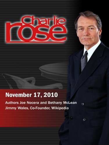 Charlie Rose - Authors Joe Nocera and Bethany McLean / Jimmy Wales (November 17, 2010)