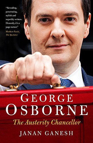 By Janan Ganesh George Osborne: The Austerity Chancellor (2nd Revised edition) [Paperback]