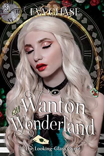 Wanton Wonderland: A Reverse Harem Retelling (The Looking-Glass Curse Book 3)