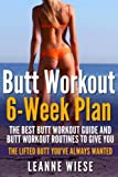 img - for Butt Workout (6-Week Plan): The Best Butt Workout Guide And Butt Workout Routines To Give You The Lifted Butt You've Always Wanted (How to Get an Amazing Butt, No Gym Needed, Sculpt Perfect Curves) book / textbook / text book